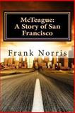 McTeague: A Story of San Francisco, Frank Norris, 1463641567
