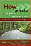 How to Make Two-Lane Rural Roads Safer 9781845641566