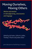 Moving Ourselves, Moving Others : Motion and Emotion in Intersubjectivity, Consciousness and Language, , 9027241562