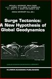 Surge Tectonics : A New Hypothesis of Global Geodynamics, Meyerhoff, Arthur A. and Agocs, W. B., 0792341562