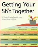 Getting Your Sh*t Together: A Professional Practices Manual for Artists, Karen Atkinson, 1453801561