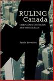 Ruling Canada : Corporate Cohesion and Democracy, Brownlee, Jamie, 1552661563