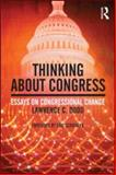 Thinking about Congress : Essays on Congressional Change, Dodd, Lawrence C., 0415991560