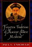 Forgotten Traditions of Ancient Chinese Medicine : A Chinese View from the 18th Century, Unschuld, Paul, 0912111569