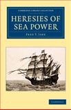 Heresies of Sea Power, Jane, Fred T., 1108061567