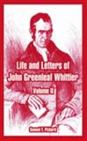 Life and Letters of John Greenleaf Whittier : Volume II, Pickard, Samuel T., 1410221563