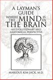 A Layman's Guide Where the Mind Is in the Brain, Marious Kim Jack, 1441531564