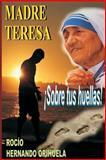 Madre Teresa... ¡Sobre Tus Huellas!, Rocío Hernando Orihuela, 1481291564