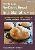 How to Bake No-Knead Bread in a Skillet and More (Easy... 4 Ingredients... No Mixer... No Yeast Proofing), Steve Gamelin, 150016156X