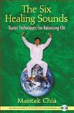 Six Healing Sounds : Taoist Techniques for Balancing Chi, Chia, Mantak, 1594771561