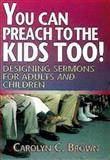 You Can Preach to the Kids Too!, Carolyn C. Brown, 0687061571