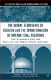 The Global Resurgence of Religion and the Transformation of International Rel Ations : The Struggle for the Soul of the Twenty-First Century, Thomas, Scott and Thomas, Scott M., 1403961573