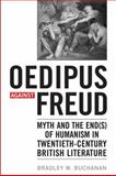 Oedipus Against Freud : Myth and the End(S) of Humanism in 20th Century British Literature, Buchanan, Bradley W., 1442641576
