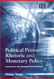 Political Pressure, Rhetoric and Monetary Policy : Lessons for the European Central Bank, Maier, Philipp, 1843761572