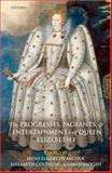 The Progresses, Pageants, and Entertainments of Queen Elizabeth I, , 0199291578