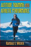 Altitude Training and Athletic Performance, Wilber, Randall L., 0736001573