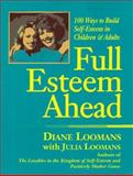 Full Esteem Ahead : One Hundred Ways to Teach Values and Build Self-Esteem for All Ages, Loomans, Diane and Loomans, Julia, 091581157X