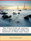 The Structure of Lasting Peace, Horace Meyer Kallen, 1146551576