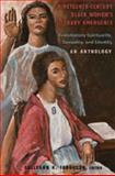 Nineteenth-Century Black Women's Literary Emergence : Evolutionary Spirituality, Sexuality, and Identity: An Anthology, Ferguson, SallyAnn H., 1433101572