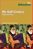 My Half Century, Anna Andreevena Akhmatova, 1468301578