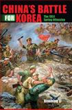 China's Battle for Korea : The 1951 Spring Offensive, Li, Xiaobing, 0253011574