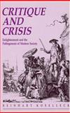 Critique and Crisis : Enlightenment and the Pathogenesis of Modern Society, Koselleck, Reinhart, 0262611570
