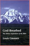 God-Breathed : The Divine Inspiration of the Bible, Gaussen, Louis, 0940931575