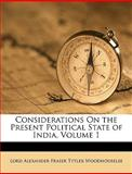 Considerations on the Present Political State of India, Lord Alexander Fraser Tytl Woodhouselee, 1149991577