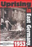Uprising in East Germany 1953 : The Cold War, the German Question, and the First Major Upheaval Behind the Iron Curtain, , 9639241571