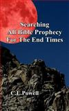 Searching All Bible Prophecy for the End Times, C. Powell, 1479271578