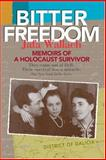 Bitter Freedom : Memoirs of a Holocaust Survivor, Wallach, Jafa and Mirsky, Stuart W., 1557791570