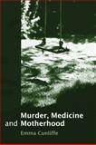 Murder, Medicine and Motherhood, Emma Cunliffe, 1849461570