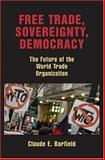 Free Trade, Sovereignty, Democracy : The Future of the World Trade Organization, Barfield, Claude E., 0844741574