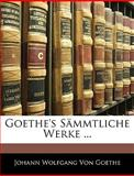 Goethe's Sämmtliche Werke, Volumes 12-14, Silas White, 1143551575