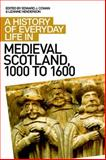 A History of Everyday Life in Medieval Scotland, Cowan, Edward J. and Henderson, Lizanne, 0748621571