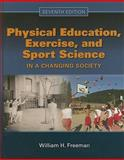 Physical Education, Exercise and Sport Science in a Changing Society, Freeman, William H., 0763781576