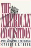 The American Inquisition : Justice and Injustice in the Cold War, Kutler, Stanley I., 0809001578