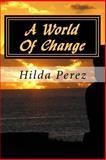 A World of Change, Hilda Perez, 148259157X