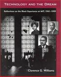 Technology and the Dream : Reflections on the Black Experience at MIT, 1941-1999, Williams, Clarence G., 0262731576