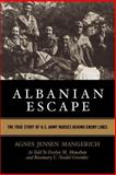 Albanian Escape : The True Story of U. S. Army Nurses Behind Enemy Lines, Mangerich, Agnes Jensen, 0813191572