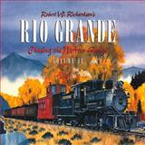 Robert W Richardson's Rio Grande, Volume 2, Robert W. Richardson, 091158157X
