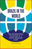 Brazil in the World : The International Relations of a South American Giant, Burges, Sean W. and Daudelin, Jean, 1441131574