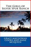 The Girls of Silver Spur Ranch, Grace MacGowan Grace MacGowan Cooke and Anne McQueen, 1495451577