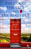 The Good, the True and the Beautiful : A Quest for Meaning, Boylan, Michael and Boylan, 1847061575