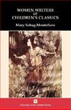 Women Writers of Children's Classics, Sebag-Montefiore, Mary, 0746311575