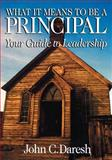 What It Means to Be a Principal : Your Guide to Leadership, Daresh, John C., 0761921575