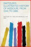 Switzler's Illustrated History of Missouri, from 1541 To 1881, Switzler W. F. (William Fran 1819-1906, 1313891576