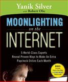Moonlighting on the Internet : 5 World-Class Experts Reveal Proven Ways to Make an Extra Paycheck Online Each Month, Silver, Yanik and Olic, Robert, 1599181576