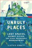 Unruly Places, Alastair Bonnett, 054410157X