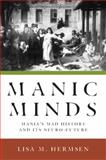Manic Minds : Mania's Mad History and Its Neuro-Future, Hermsen, Lisa M., 0813551579